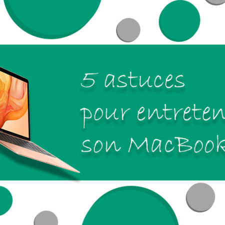 Comment entretenir son MacBook ?